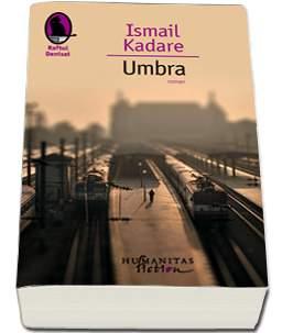 humanitas-Umbra---Ismail-Kadare-Editia-2015.jpg